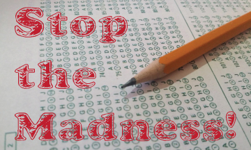 """bubble standardized test and pencil with caption, """"Stop the madness"""""""