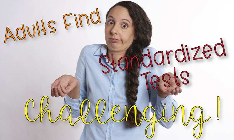 Adults Find Standardized Tests a Challenge!
