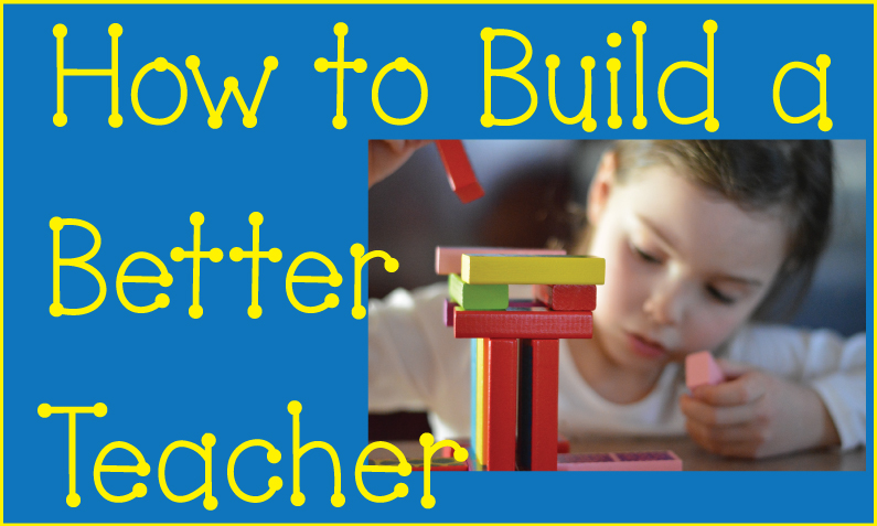 "girl with building blocks and heading ""How to build a better teacher"""