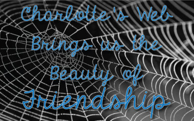 Charlotte's Web Brings us the Beauty of Friendship