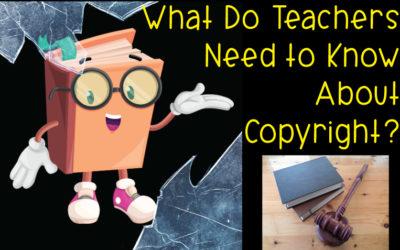 How Does Copyright Affect YOU as a Teacher?