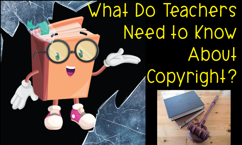 How Does Copyright Affect YOU as a Teacher?