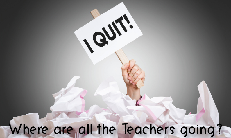 """Hand holding sign that says, """"I QuIT!"""" under a pile of crumpled papers with the question, """"Where are all the teachers going?"""""""