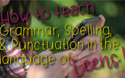 How to Teach Grammar, Spelling, & Punctuation in the Language of Teens