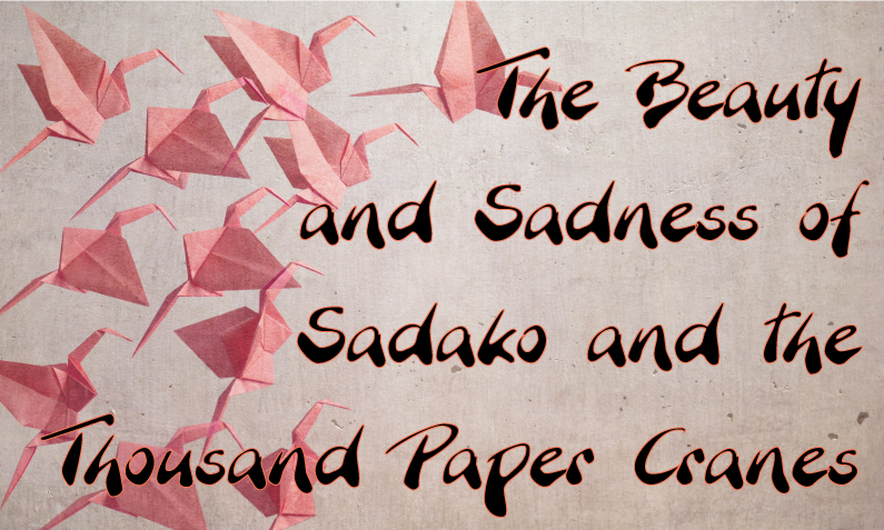 The Beauty and Sadness of Sadako and the Thousand Paper Cranes