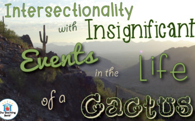 Exploring Intersectionality with the Insignificant Events in the Life of a Cactus